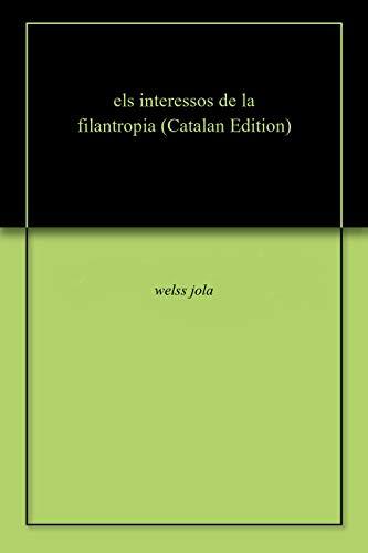 els interessos de la filantropia (Catalan Edition) por welss  jola