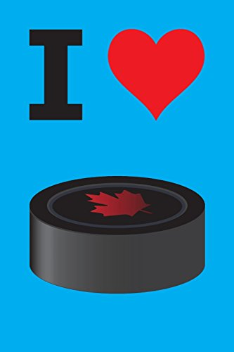 Blank Notebook - 100 Pages - I Love Hockey - Puck - Canada: Unruled; Unlined White Paper; 6