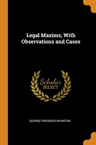 Legal Maxims, with Observations and Cases