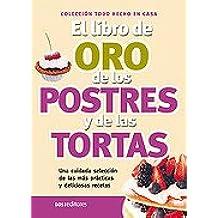 El Libro De Oro De Los Postres Y Las Tortas/ the Golden Book of Pastrys and Cakes