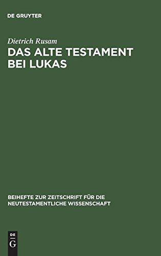 """Das Alte Testament bei Lukas: """"Alles Muss(TE) Erfullt Werden"""": Das Alte Testament Im Lukanischen Doppelwerk (Beihefte zur Zeitschrift für die neutestamentliche Wissenschaft, Band 112)"""