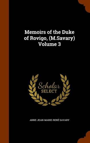 Memoirs of the Duke of Rovigo, (M.Savary) Volume 3