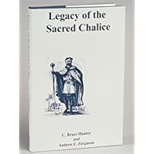 Legacy of the Sacred Chalice by C. Bruce Hunter & Andrew C. Ferguson (2001-01-01)