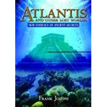Atlantis and Other Lost Worlds: New Evidence of Ancient Secrets