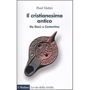 Il cristianesimo antico. Da Gesù a Costantino