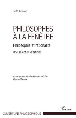 Philosophes  la fentre: Philosophie et rationalit Une slection d'articles