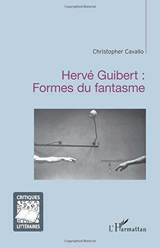 Hervé Guibert : Formes du fantasme (Critiques littéraires) por Christopher Cavallo