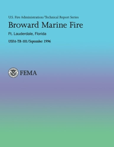 Broward Marine Fire, Ft. Lauderdale, FL (U.S. Fire Administration Technical Report Series 101, Band 101)