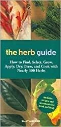 The Herb Guide: How to Find, Select, Grow, Apply, Dry, Brew, and Cook with Nearly 300 Herb by Sally Ann Berk (2010-05-04)