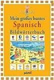 Mein großes buntes Spanisch Bildwörterbuch