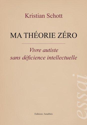 Ma théorie zéro - Vivre autiste sans déficience intellectuelle