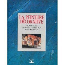La peinture décorative : Trompe-l'oeil, imitation marbre, bois et autres effets