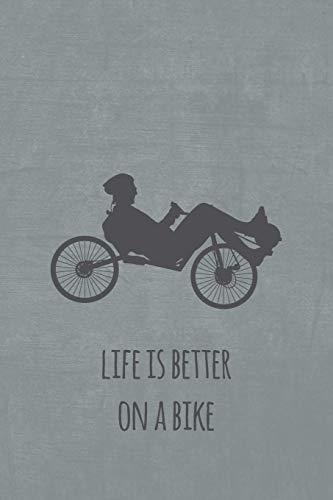 Life is better on a bike: Liegerad. Notizbuch oder Journal für Liegeradfahrer und Spezialradfans