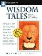 Wisdom Tales from Around the World: Fifty Gems of Story and Wisdom from Such Diverse Traditions as Sufi, Zen, Taoist, Christian, Jewish, Buddhist, Afr (World Storytelling) (Heather Forest)