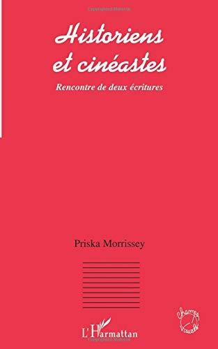 Historiens et cinéastes : rencontre entre deux écritures par Priska Morrissey