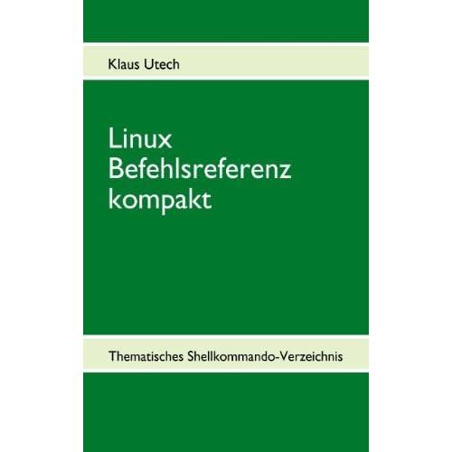 Linux Befehlsreferenz kompakt: Thematisches Shellkommando-Verzeichnis von Utech, Klaus (2010) Broschiert