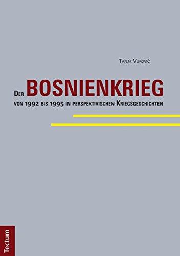 Der Bosnienkrieg von 1992 bis 1995 in perspektivischen Kriegsgeschichten