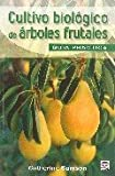 Cultivo biologico de arboles frutales / Biological Cultivation of Fruit Trees: Guia Practica / Practical Guide