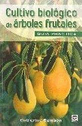 Cultivo biologico de arboles frutales / Biological Cultivation of Fruit Trees: Guia Practica / Practical Guide