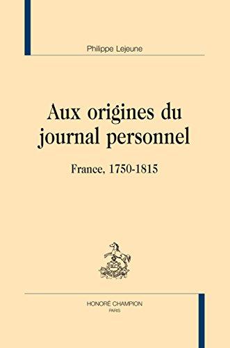 Aux origines du journal personnel. France, 1750-1815.