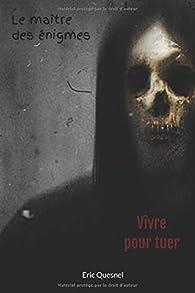 Vivre pour tuer par Eric Quesnel