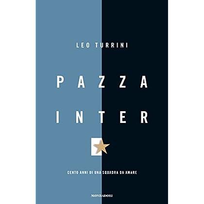 Pazza Inter: Cento Anni Di Una Squadra Da Amare (Varia Saggistica)