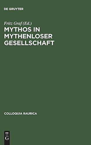 Mythos in mythenloser Gesellschaft: Das Paradigma Roms (Colloquia Raurica, Band 3)