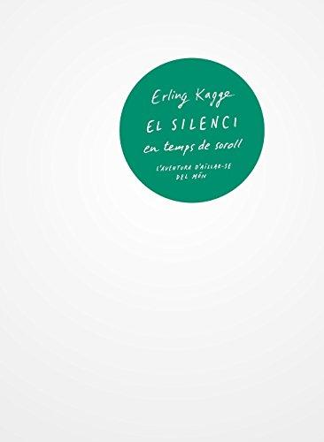 El silenci en temps de soroll: L'aventura d'aïlla-se del mon (Llibres a l'Abast)