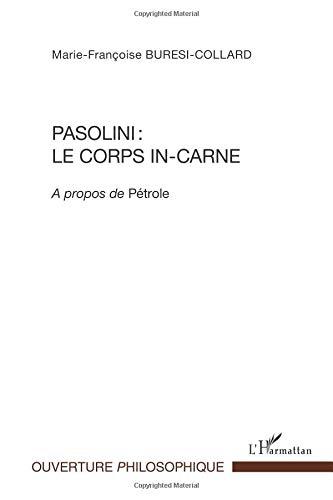 Pasolini le Corps in Carne a Propos de Pétrole