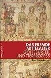 Das fremde Mittelalter. Gottesurteil und Tierprozess