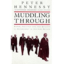Muddling Through: Power, Politics and the Quality of Government in Post-war Britain