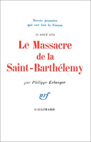 LE MASSACRE DE LA SAINT-BARTHELEMY, 24 AOUT 1572 par Philippe Erlanger