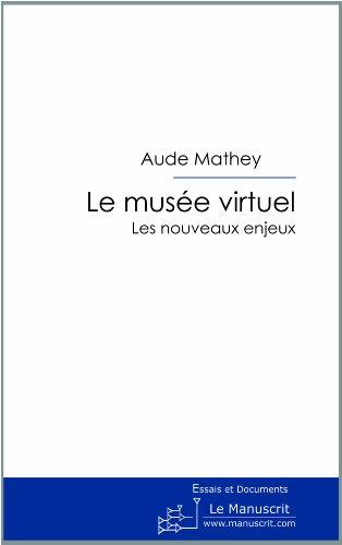 Le musée virtuel. Les nouveaux enjeux par Aude Mathey