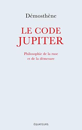 Le code Jupiter - Philosophie de la ruse et de la démesure par Demosthene