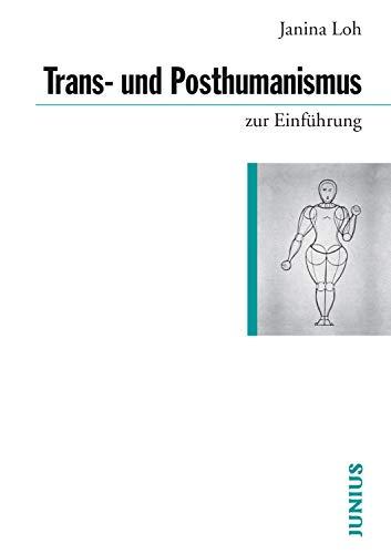 Trans- und Posthumanismus (zur Einführung)