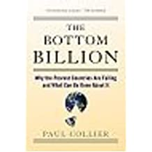 [(The Bottom Billion: Why the Poorest Countries are Failing and What Can be Done About it)] [Author: Paul Collier] published on (January, 2009)
