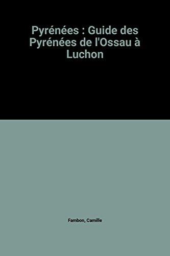Pyrnes : Guide des Pyrnes de l'Ossau  Luchon