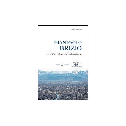 Gian Paolo Brizio. La Politica Al Servizio Del Territorio