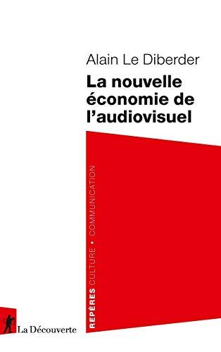 La nouvelle économie de l'audiovisuel par Alain LE DIBERDER