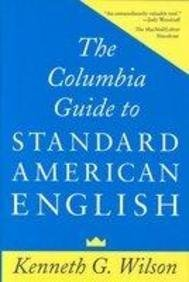 the-columbia-guide-to-standard-american-english-by-kenneth-g-wilson-1993-05-01