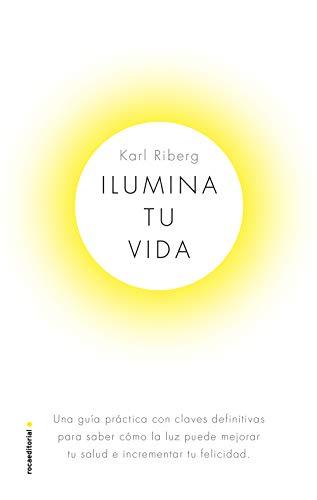 Ilumina tu vida: El arte de usar la luz para ser una persona sana ...