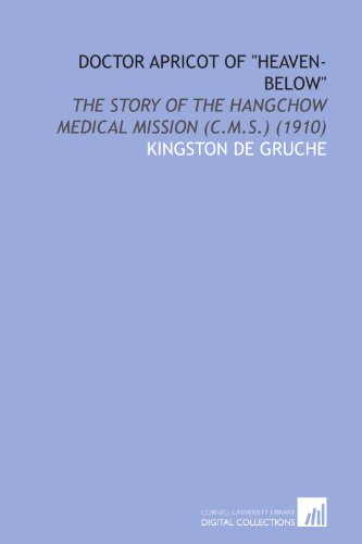 Doctor Apricot of Heaven-Below: The Story of the Hangchow Medical Mission (C.M.S.) (1910)