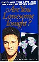 Are You Lonesome Tonight?: Untold Story of Elvis Presley 39:s One True Love and the Child He Never Knew