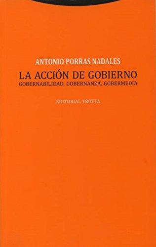 La acción de gobierno: Gobernabilidad, gobernanza y gobermedia (EStructuras y Procesos. Derecho)