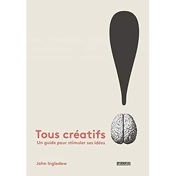 Tous créatifs !. Un guide pour stimuler ses idées