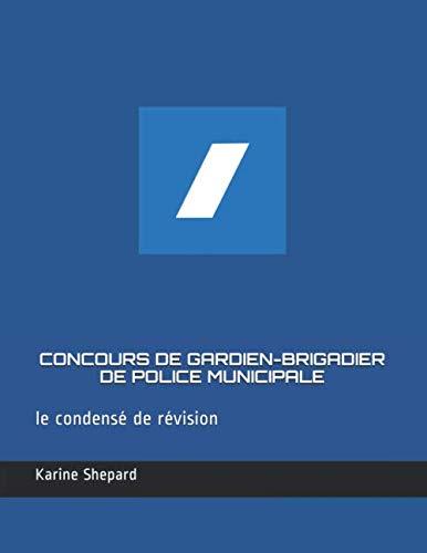 CONCOURS DE GARDIEN-BRIGADIER DE POLICE MUNICIPALE: Le condensé de révision par Shep karine Shepard