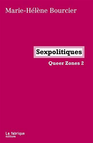 Sexpolitiques: Queer Zones 2 (LA FABRIQUE) par Marie-Hélène Bourcier