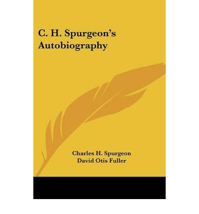 [(C. H. Spurgeon's Autobiography )] [Author: Charles Haddon Spurgeon] [Mar-2007]