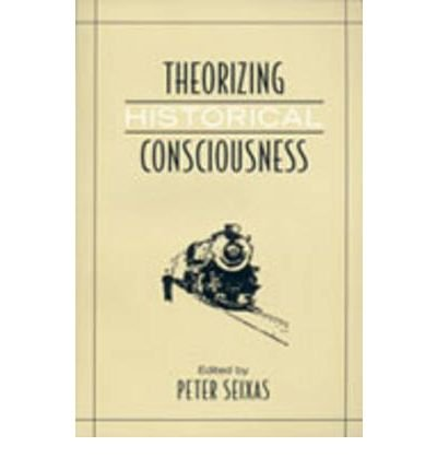 [(Theorizing Historical Consciousness)] [Author: Peter Seixas] published on (June, 2006)