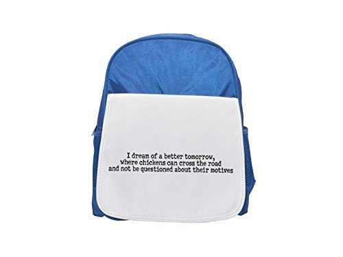 Chicken Cross (I dream of a better tomorrow, where chickens can cross the road and not be questioned about their motives printed kid's blue backpack, Cute backpacks, cute small backpacks, cute black backpack, cool b)